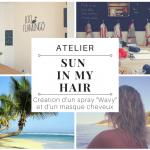 """Atelier """"Sun in my hair"""": Création d'une lotion """"Wavy"""" et d'un masque cheveux """"soin intense"""""""