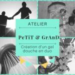 """Atelier """"PeTiT et GrAnD"""": création gel douche"""