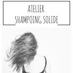 """Atelier """"Shampoing solide"""" : création d'un shampoing solide adapté à vos cheveux"""