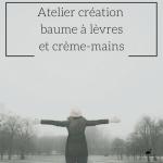 """Atelier """"Winter's coming"""": création d'un baume à lèvres et une crème pour les mains"""